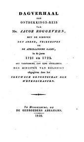 Dagverhaal der ontdekkings-reis van Mr. Jacob Roggeveen, met de schepen den Arend, Thienhoven, en de Afrikaansche galei, in de jaren 1721 en 1722. Met toestemming van Zijne Excellentie den minister van kolonien uitg. door het Zeeuwsch genootschap der wetenschappen