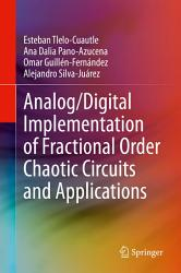 Analog Digital Implementation of Fractional Order Chaotic Circuits and Applications PDF