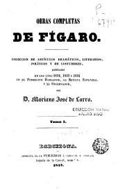Obras completas de Fígaro, 1: colección de artículos dramáticos, literarios, políticos y de costumbres, publicados en los años 1832, 1833 y 1834 en el Pobrecito hablador, la Revista española, y el Observador