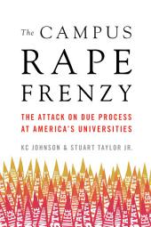 The Campus Rape Frenzy: The Attack on Due Process at America s Universities