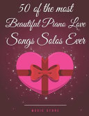 50 of the Most Beautiful Piano Love Songs Solos Ever PDF