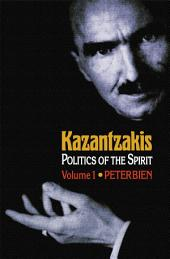 Kazantzakis: Politics of the Spirit, Volume 1: Politics of the Spirit, Volume 1