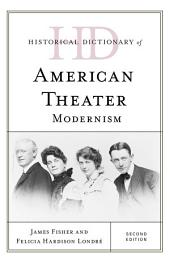 Historical Dictionary of American Theater: Modernism, Edition 2