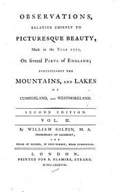 Observations, relative chiefly to picturesque beauty, made in the year 1772, on several parts of England;: particularly the mountains, and lakes of Cumberland, and Westmoreland, Volume 2