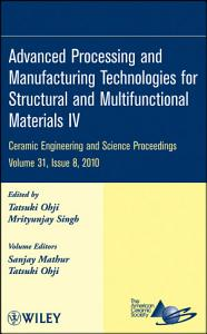 Advanced Processing and Manufacturing Technologies for Structural and Multifunctional Materials IV PDF