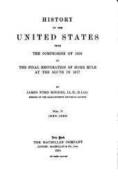 History of the United States from the Compromise of 1850 to the Final Restoration of Home Rule at the South in 1877: Volume 2