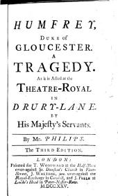 Humfrey, Duke of Gloucester: A Tragedy. As it is Acted at the Theatre-Royal in Drury-Lane. By His Majesty's Servants, Issue 2