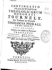 Continuatio praelectionum theologicarum Honorati Tournely sive Tractatus de universa theologia morali: tomus sexti pars secunda ...