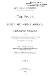 The Fishes of North and Middle America: A Descriptive Catalogue of the Species of Fish-like Vertebrates Found in the Waters of North America, North of the Isthmus of Panama, Part 2