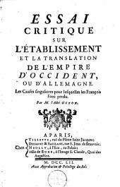 Essai critique sur l'etablissement et la translation de l'empire d' occident ou d' Allemagne (etc.)