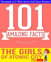The Girls of Atomic City - 101 Amazing Facts You Didn't Know: #1 Fun Facts & Trivia Tidbits