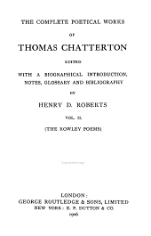 The Complete Poetical Works of Thomas Chatterton: The Rowley poems