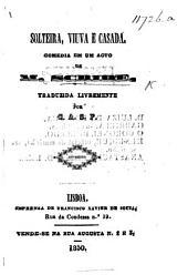 Solteira, Viuva e Casada, comedia em um acto ... traduzida livremente por C. A. S. P. [i.e. Carlos Augusto da Silva Pessoa.]