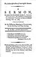 The Sudden Destruction of Incorrigible Sinners  A Sermon  on Prov  Xxix  1  Occasioned by the Miserable Death of  London  of Tunbridge  who Perished in Intoxication in a Pond Near Peckham  Etc PDF