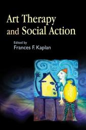 Art Therapy and Social Action: Treating the World's Wounds