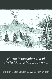 Harper's Encyclopedia of United States History from 458 A. D. to 1909: Volume 5