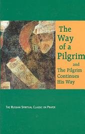 The Way of a Pilgrim ; And, The Pilgrim Continues His Way