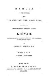 Memoir on the Countries about the Caspian and Aral Seas: Illustrative of the Late Russian Expedition Against Khívah
