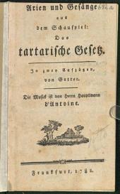 Arien und Gesänge aus dem Schauspiel: Das tartarische Gesetz: In zwey Aufzügen