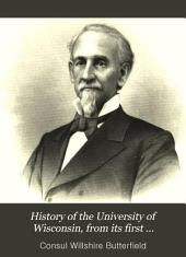 History of the University of Wisconsin, from Its First Organization to 1879: With Biographical Sketches of Its Chancellors, Presidents, and Professors