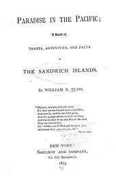 Paradise in the Pacific: A Book of Travel, Adventure, and Facts in the Sandwich Islands
