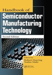 Handbook of Semiconductor Manufacturing Technology, Second Edition: Edition 2