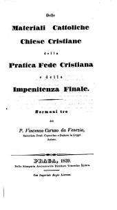 Delle materiali cattoliche chiese christiane della pratica fede cristiana e della impenitenza finale: sermoni tre