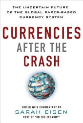 Currencies After the Crash: The Uncertain Future of the Global Paper-Based Currency System: The Uncertain Future of the Global Paper-Based Currency System (EBOOK)