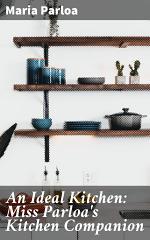 An Ideal Kitchen: Miss Parloa's Kitchen Companion