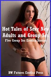 Hot Tales of Sexy New Adults and Group Sex: Five Group Sex Erotica Stories