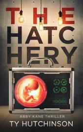 The Hatchery: Abby Kane FBI Thriller - SG Trilogy #3