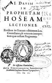 I. Drusii in prophetam Hoseam lectiones: eiusdem in Graecam editionem Lxx coniectanea, & veterum interpretum quae exstant fragmenta