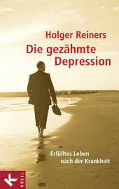 Die gezähmte Depression: Erfülltes Leben nach der Krankheit