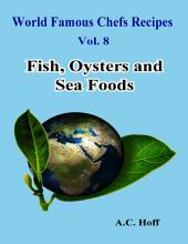 World Famous Chefs Recipes Vol. 8: Fish, Oysters and Sea Foods