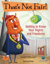 That's Not Fair!: Getting to Know Your Rights and Freedoms