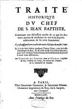 Traité historiqve dv chef de S. Iean-Baptiste, contenant vne discussion exacte de ce que les Auteurs anciens & modernes en ont écrit, & particulierement de ses trois Inuentions [...] Et à la fin sont inserez quelques Traitéz Grecs [...]