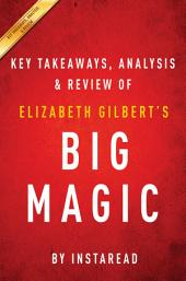 Big Magic: Creative Living Beyond Fear by Elizabeth Gilbert | Key Takeaways, Analysis & Review
