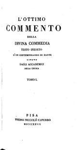 L'ottimo commento della divina comedia: testo inedito d'un con contemporaneo di lui, citato dagli Accademici della Crusca. - Pisa, Nicolo Capurro 1827-1829