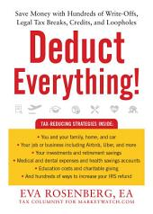 Deduct Everything: Save Money with Hundreds of Legal Tax Breaks, Credits, Write-offs, and Loopholes