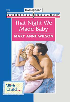 That Night We Made Baby  Mills   Boon American Romance  PDF