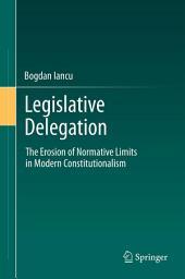Legislative Delegation: The Erosion of Normative Limits in Modern Constitutionalism