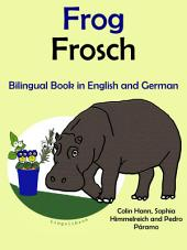Learn German: German for Kids. Frog - Frosch: Bilingual Tale in English and German.: Learn German Series