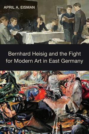 Bernhard Heisig and the Fight for Modern Art in East Germany PDF