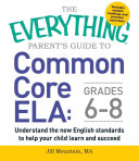 The Everything Parent s Guide to Common Core ELA  Grades 6 8