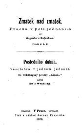 Zmatek nad zmatek. (Der Wirrwarr. Posse in 5 Acten, uebers. von J. L. T.). - Posledniho dubna: Svazek 104