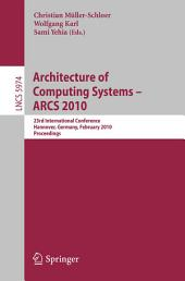Architecture of Computing Systems - ARCS 2010: 23rd International Conference, Hannover, Germany, February 22-25, 2010, Proceedings