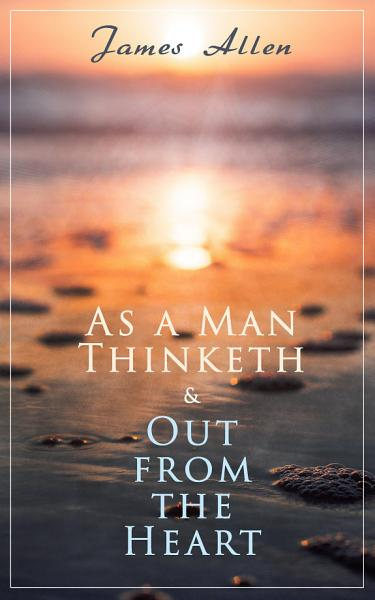 As a Man Thinketh   Out from the Heart