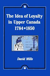 Idea of Loyalty in Upper Canada, 1784-1850
