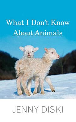 What I Don t Know about Animals