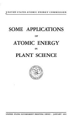 Some Applications of Atomic Energy in Plant Science